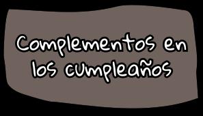 Complementos en los Cumpleaños